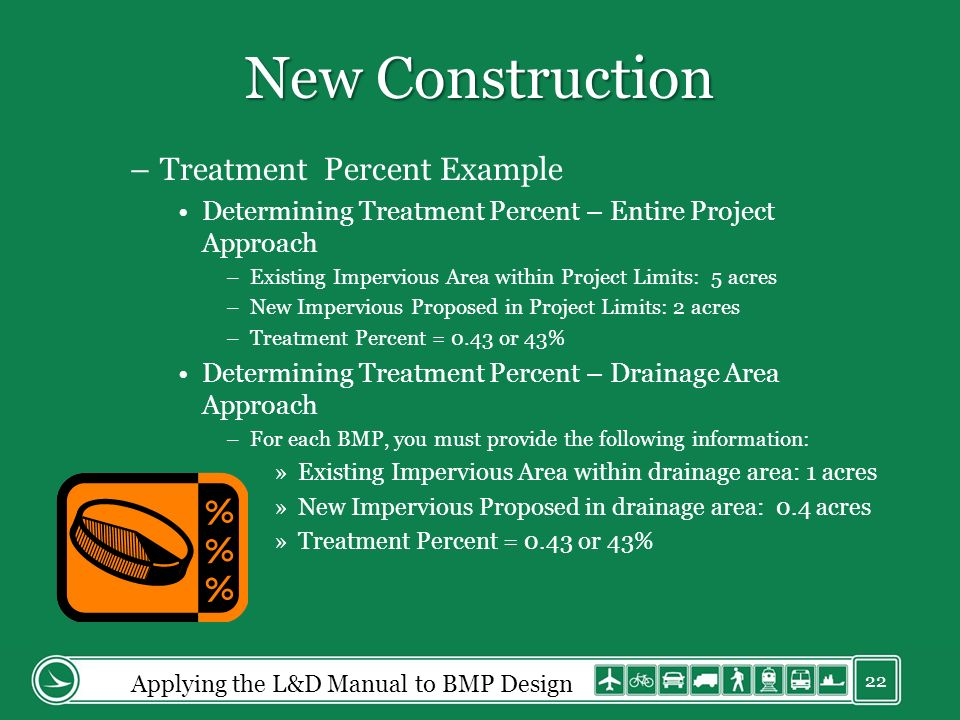 New Construction –Treatment Percent Example Determining Treatment Percent – Entire Project Approach –Existing Impervious Area within Project Limits: 5