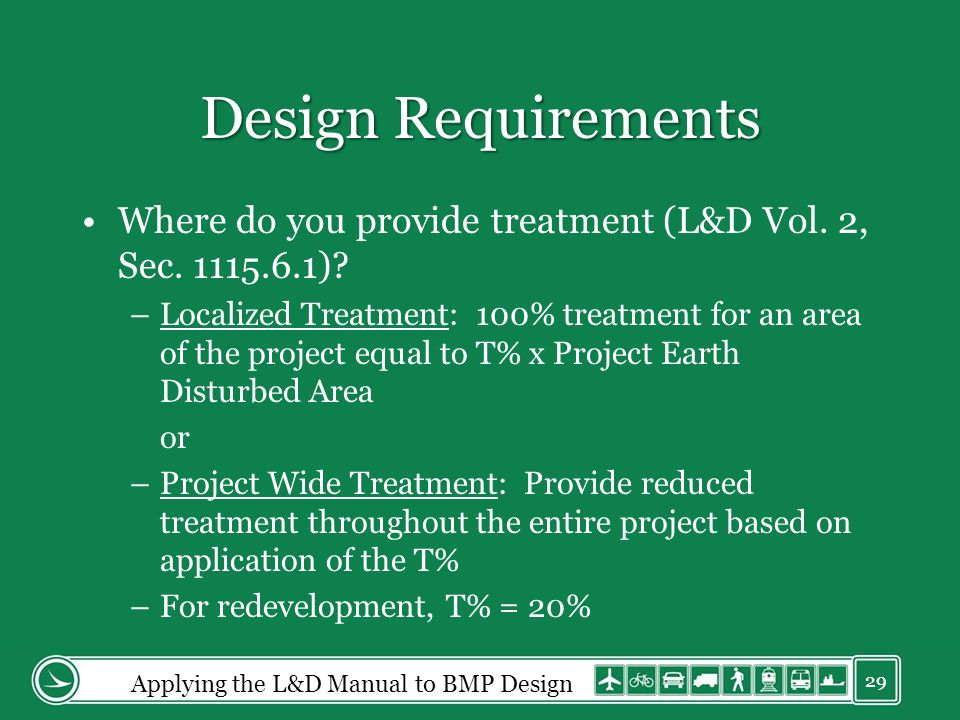 Design Requirements Where do you provide treatment (L&D Vol. 2, Sec. 1115.6.1)? –Localized Treatment: 100% treatment for an area of the project equal