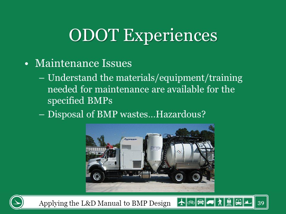 ODOT Experiences Maintenance Issues –Understand the materials/equipment/training needed for maintenance are available for the specified BMPs –Disposal