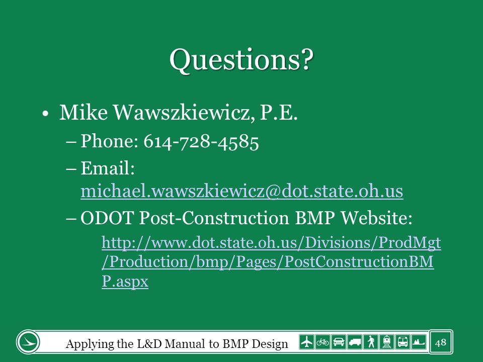 Questions? Mike Wawszkiewicz, P.E. –Phone: 614-728-4585 –Email: michael.wawszkiewicz@dot.state.oh.us michael.wawszkiewicz@dot.state.oh.us –ODOT Post-C