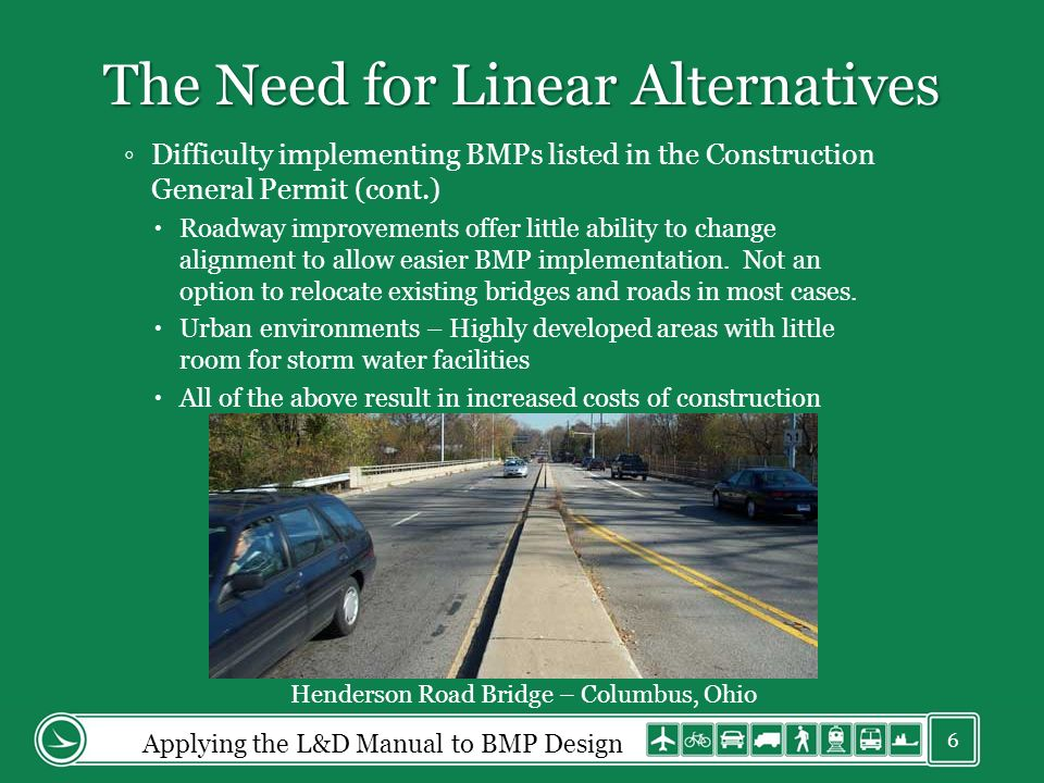 The Need for Linear Alternatives Difficulty implementing BMPs listed in the Construction General Permit (cont.) Roadway improvements offer little abil
