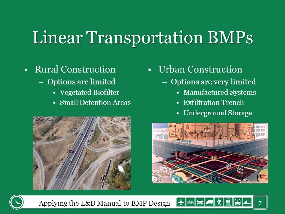 Linear Transportation BMPs Rural Construction –Options are limited Vegetated Biofilter Small Detention Areas Urban Construction –Options are very limi