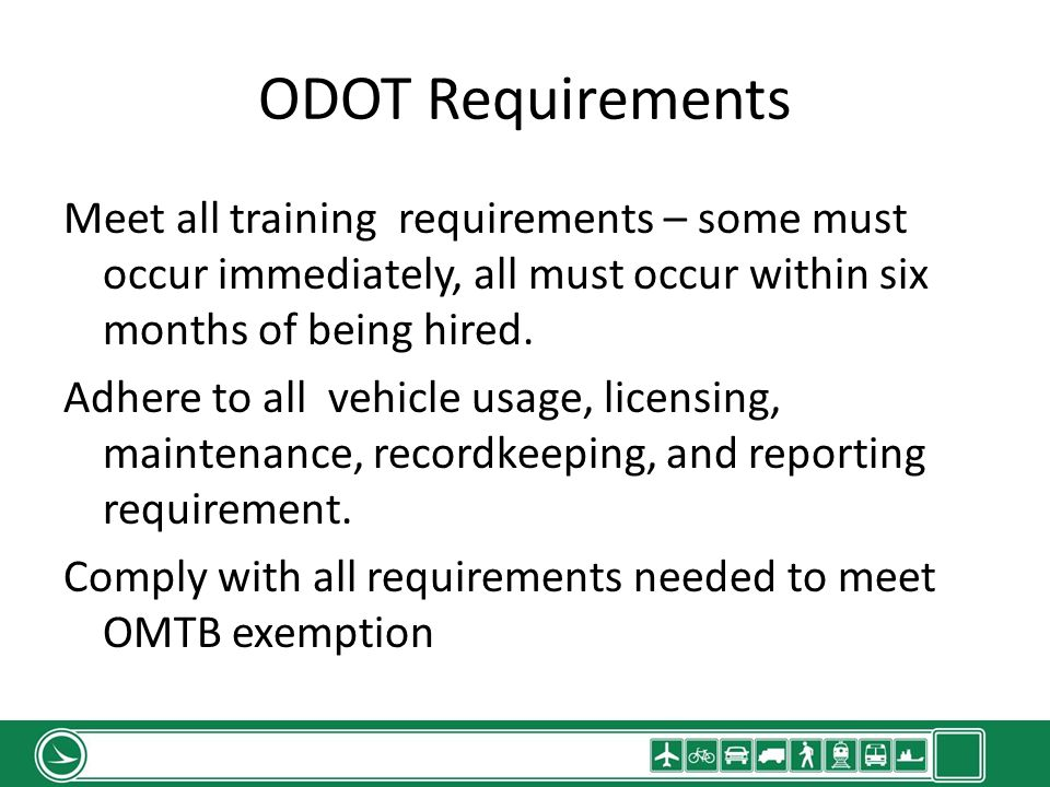 ODOT Requirements Meet all training requirements – some must occur immediately, all must occur within six months of being hired.