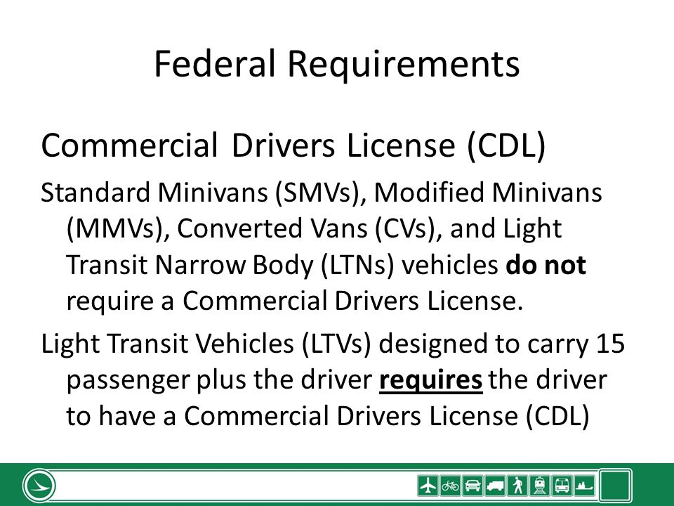 Commercial Drivers License (CDL) Standard Minivans (SMVs), Modified Minivans (MMVs), Converted Vans (CVs), and Light Transit Narrow Body (LTNs) vehicles do not require a Commercial Drivers License.