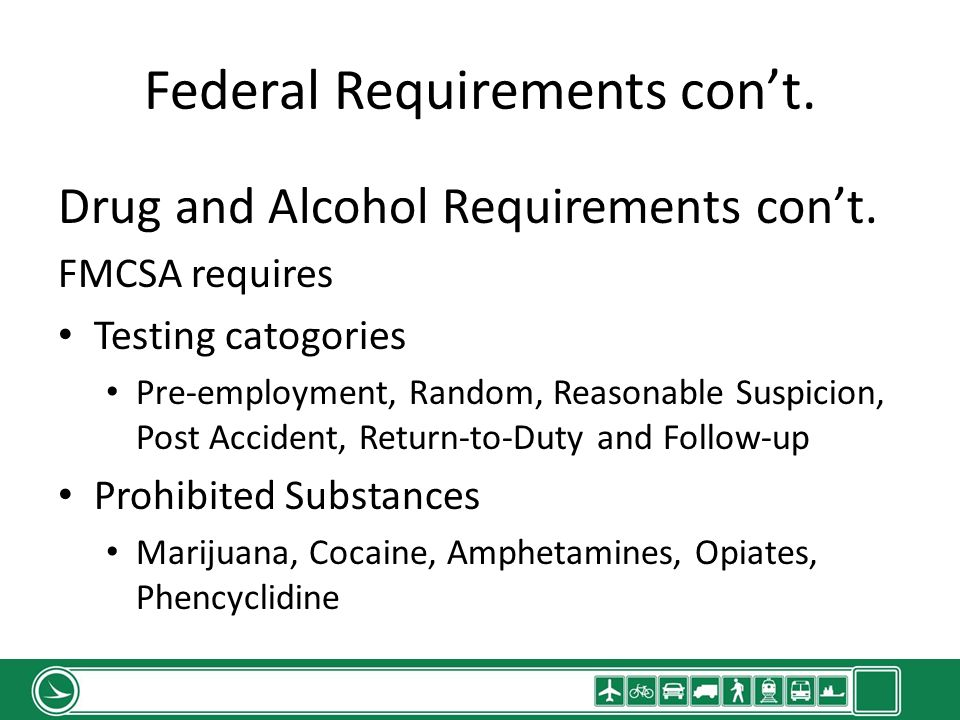 Federal Requirements cont. Drug and Alcohol Requirements cont.