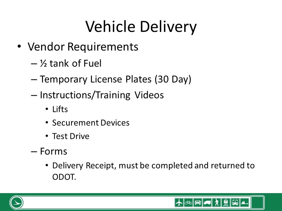 Vehicle Delivery Vendor Requirements – ½ tank of Fuel – Temporary License Plates (30 Day) – Instructions/Training Videos Lifts Securement Devices Test