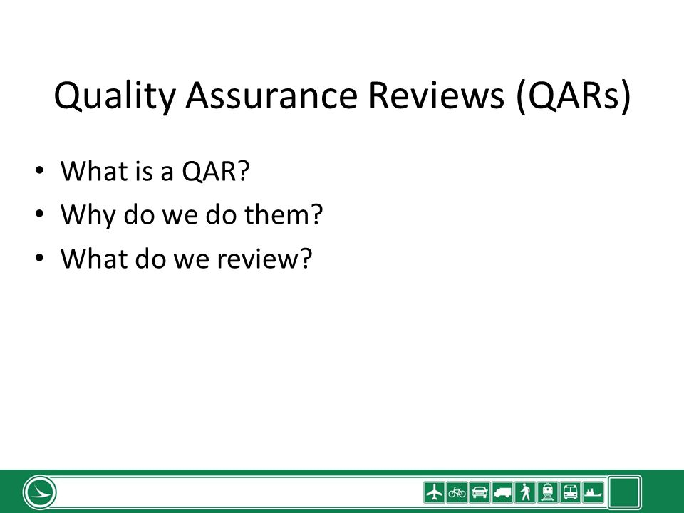 What is a QAR? Why do we do them? What do we review?