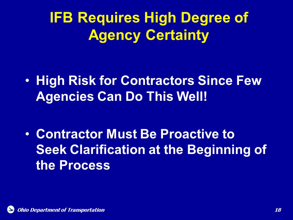 Ohio Department of Transportation 18 IFB Requires High Degree of Agency Certainty High Risk for Contractors Since Few Agencies Can Do This Well! Contr