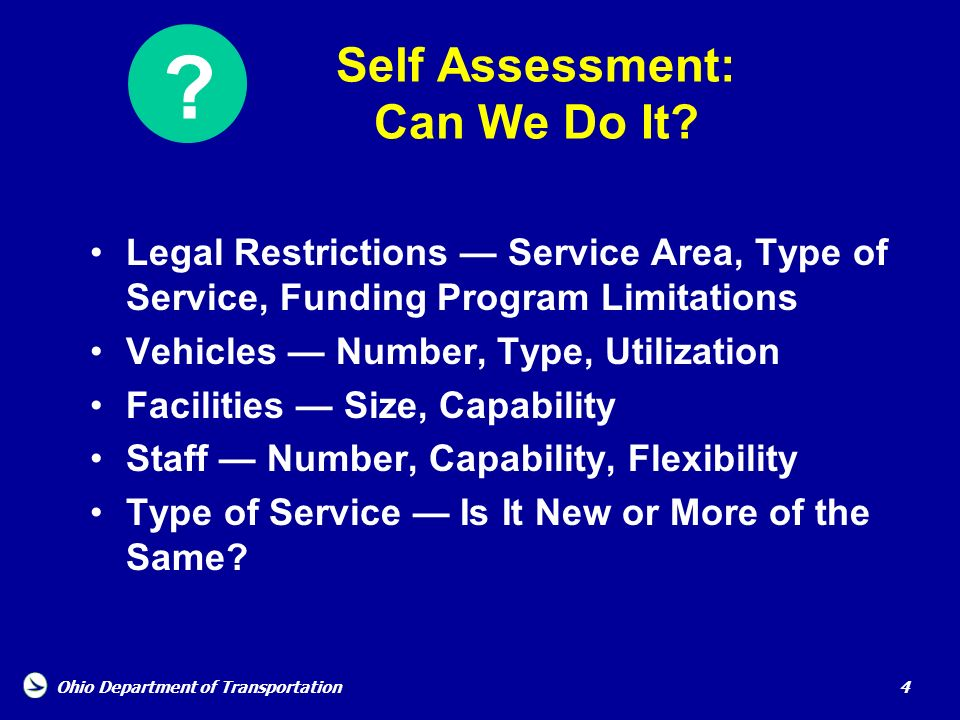 Ohio Department of Transportation 4 Self Assessment: Can We Do It? Legal Restrictions Service Area, Type of Service, Funding Program Limitations Vehic