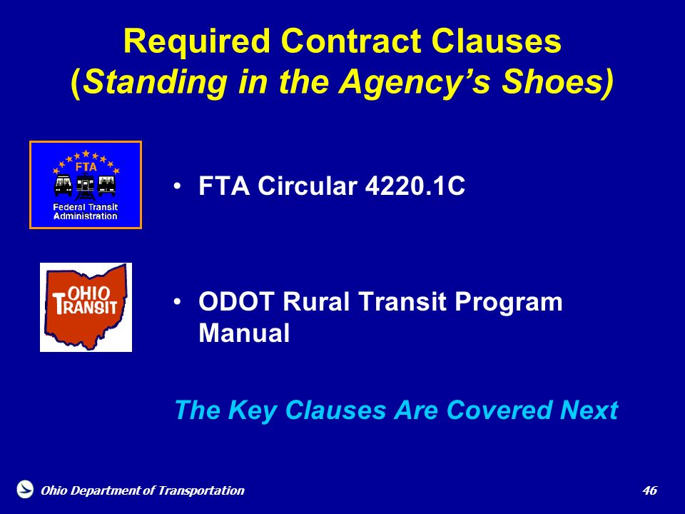Ohio Department of Transportation 46 Required Contract Clauses (Standing in the Agencys Shoes) FTA Circular 4220.1C ODOT Rural Transit Program Manual