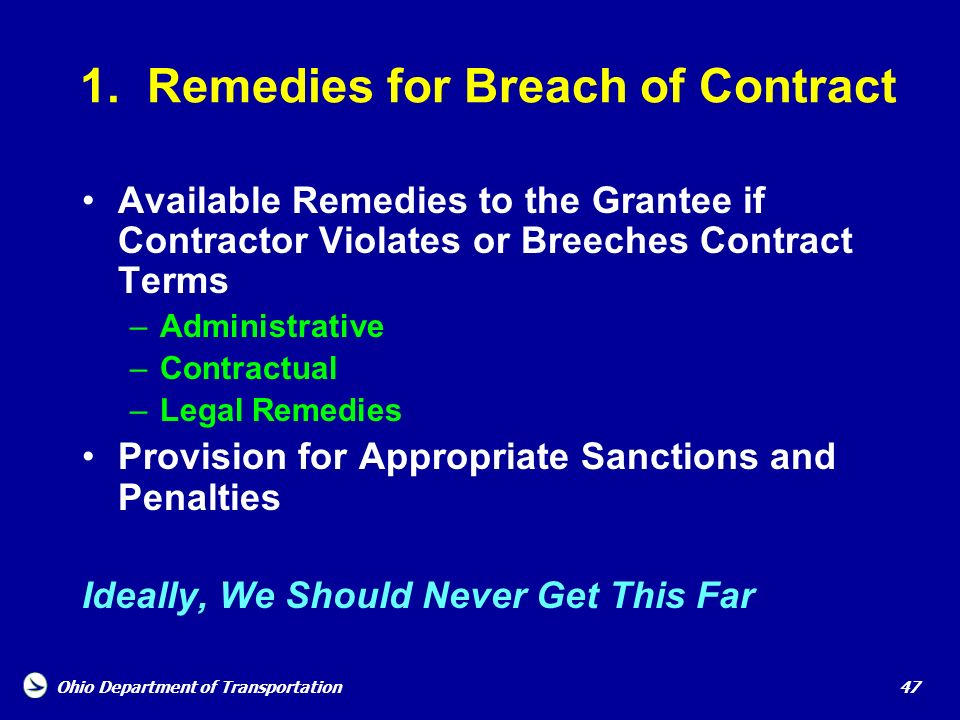 Ohio Department of Transportation 47 1. Remedies for Breach of Contract Available Remedies to the Grantee if Contractor Violates or Breeches Contract