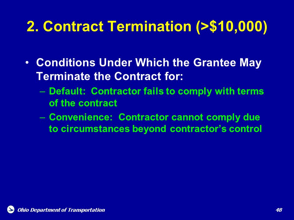 Ohio Department of Transportation 48 2. Contract Termination (>$10,000) Conditions Under Which the Grantee May Terminate the Contract for: –Default: C