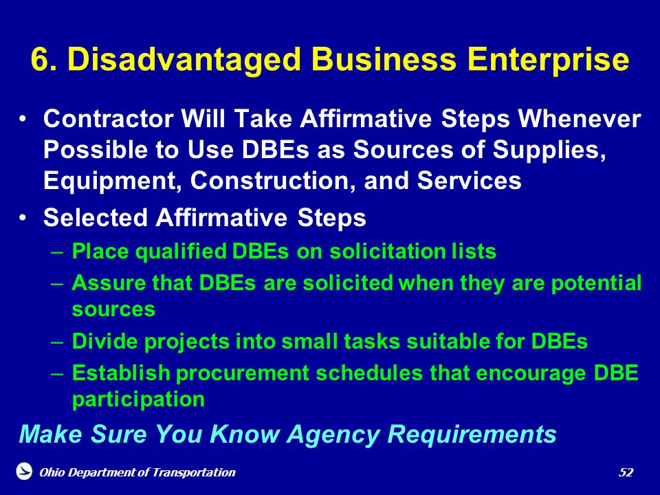 Ohio Department of Transportation 52 6. Disadvantaged Business Enterprise Contractor Will Take Affirmative Steps Whenever Possible to Use DBEs as Sour
