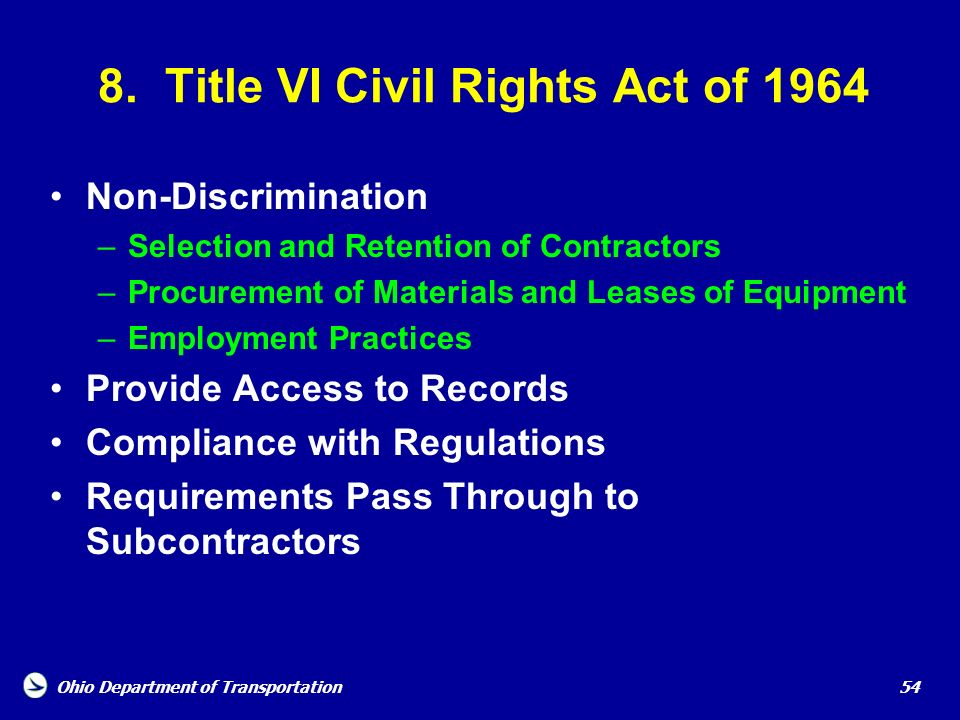 Ohio Department of Transportation 54 8. Title VI Civil Rights Act of 1964 Non-Discrimination –Selection and Retention of Contractors –Procurement of M