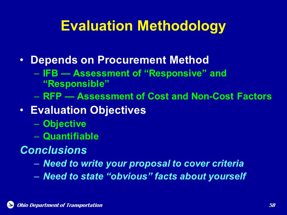 Ohio Department of Transportation 58 Evaluation Methodology Depends on Procurement Method –IFB Assessment of Responsive and Responsible –RFP Assessmen