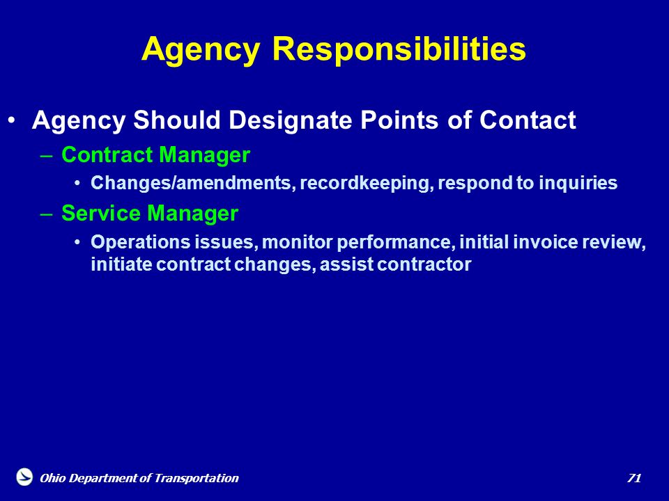 Ohio Department of Transportation 71 Agency Responsibilities Agency Should Designate Points of Contact –Contract Manager Changes/amendments, recordkee