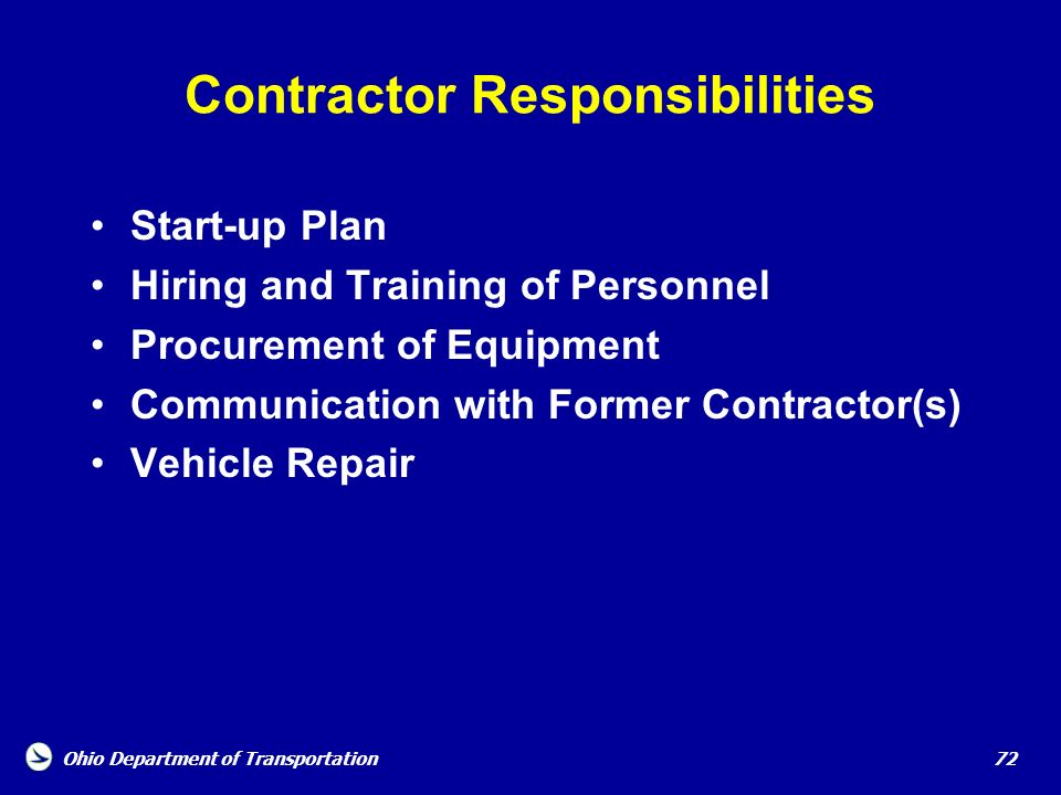 Ohio Department of Transportation 72 Contractor Responsibilities Start-up Plan Hiring and Training of Personnel Procurement of Equipment Communication