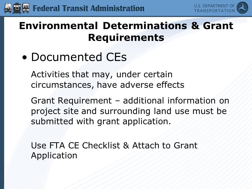 Environmental Determinations & Grant Requirements Documented CEs Activities that may, under certain circumstances, have adverse effects Grant Requirement – additional information on project site and surrounding land use must be submitted with grant application.