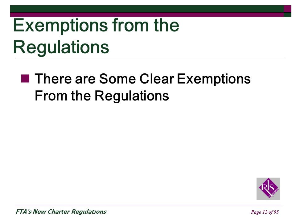 FTAs New Charter Regulations Page 12 of 95 Exemptions from the Regulations There are Some Clear Exemptions From the Regulations