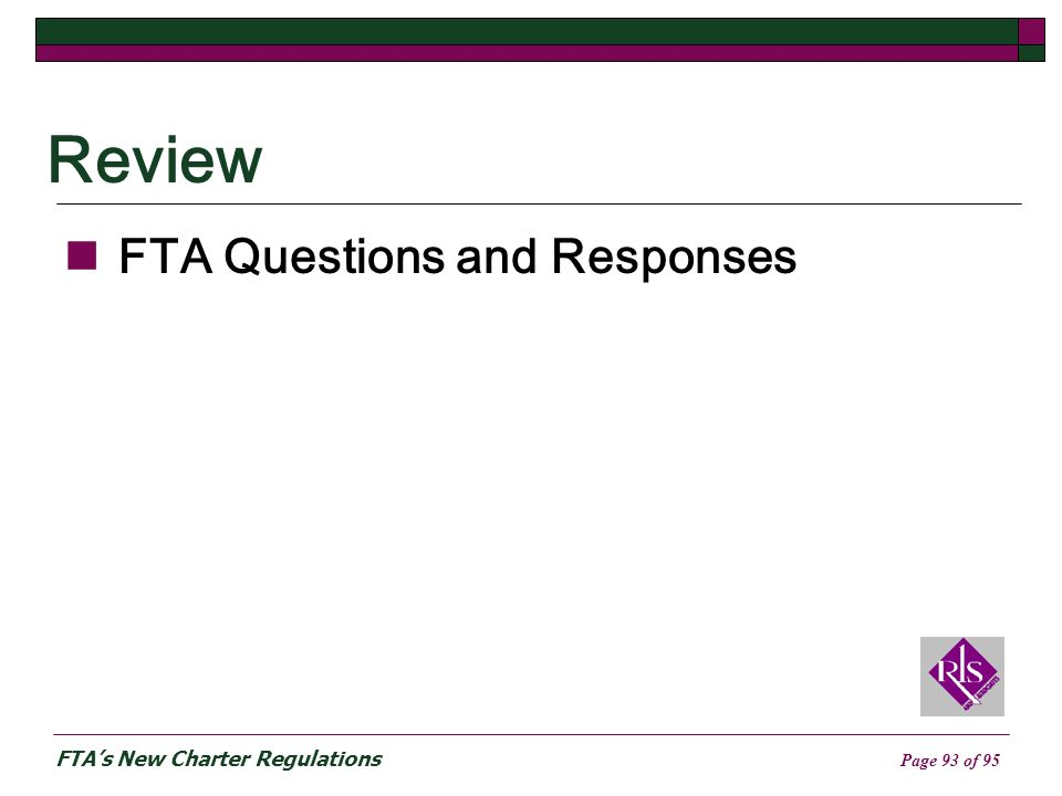 FTAs New Charter Regulations Page 93 of 95 Review FTA Questions and Responses