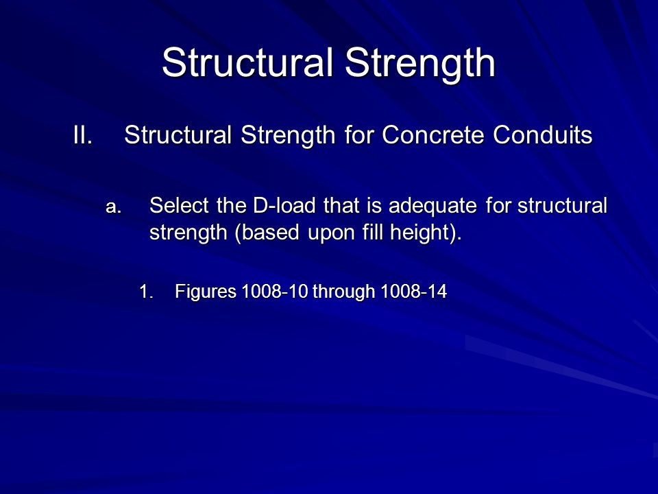 Structural Strength II.Structural Strength for Concrete Conduits a. Select the D-load that is adequate for structural strength (based upon fill height