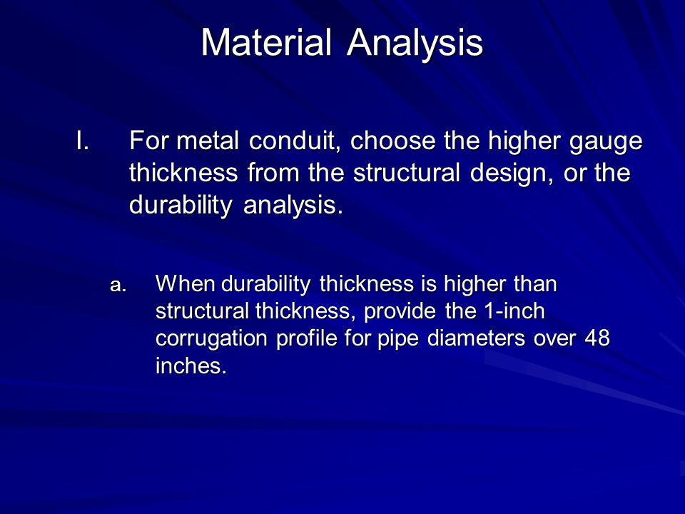 Material Analysis I.For metal conduit, choose the higher gauge thickness from the structural design, or the durability analysis. a. When durability th