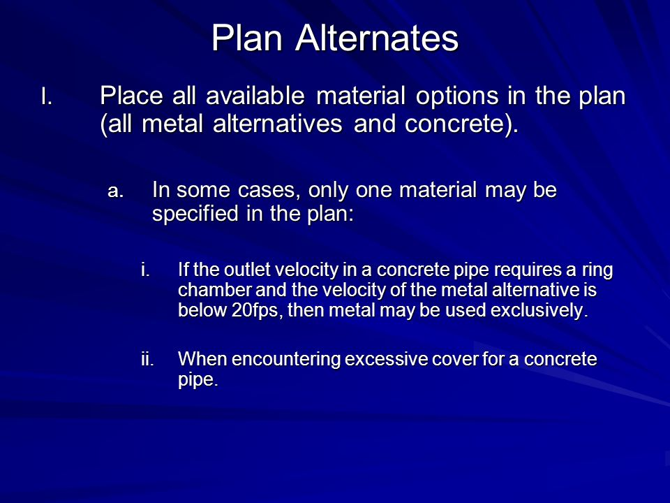 Plan Alternates I. Place all available material options in the plan (all metal alternatives and concrete). a. In some cases, only one material may be