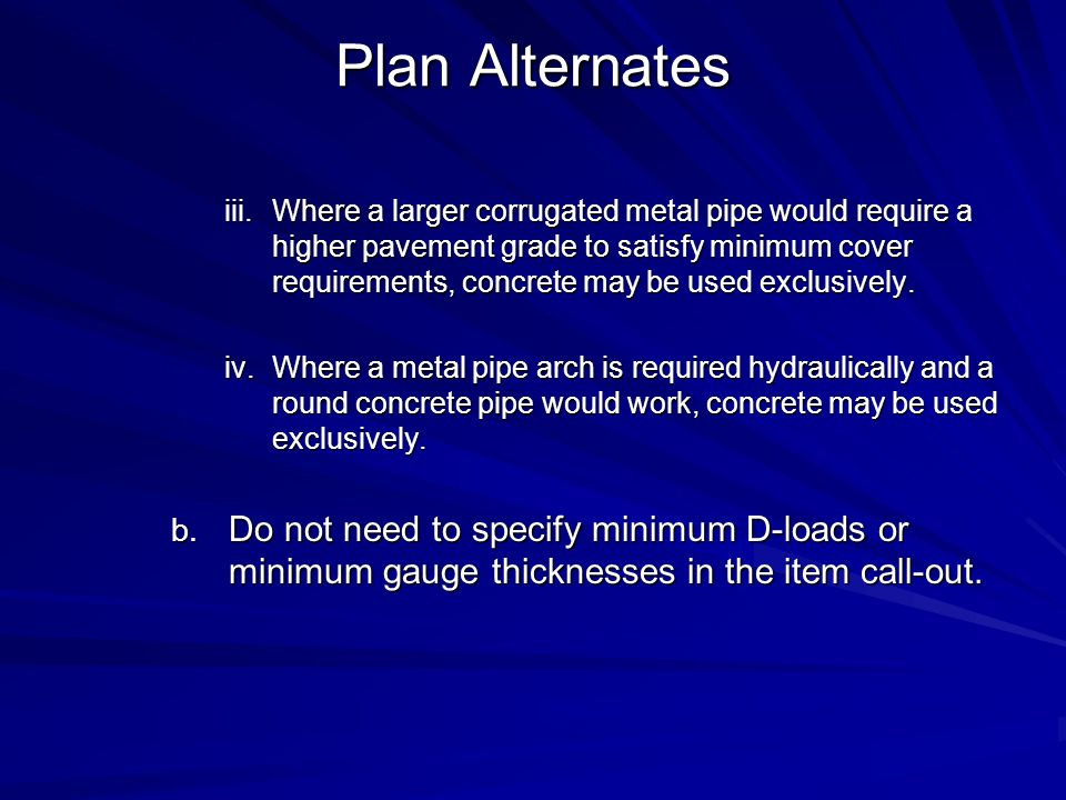 Plan Alternates iii.Where a larger corrugated metal pipe would require a higher pavement grade to satisfy minimum cover requirements, concrete may be