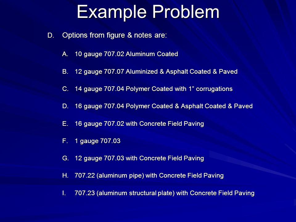 Example Problem D. Options from figure & notes are: A.10 gauge 707.02 Aluminum Coated B.12 gauge 707.07 Aluminized & Asphalt Coated & Paved C.14 gauge