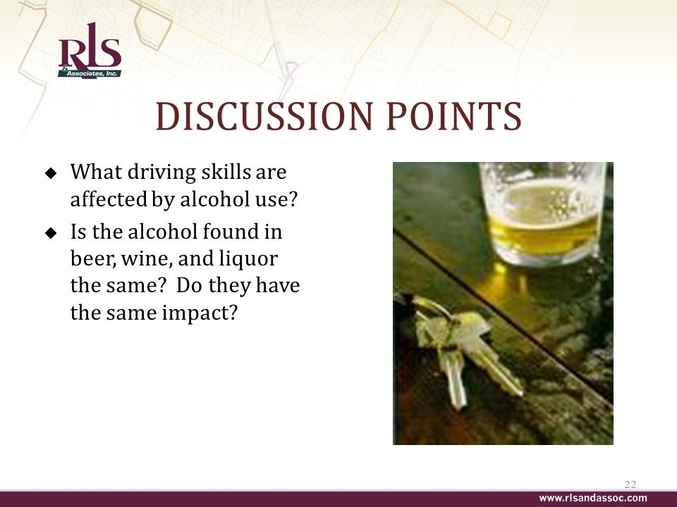 DISCUSSION POINTS What driving skills are affected by alcohol use.