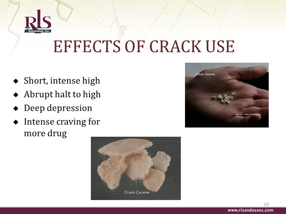 EFFECTS OF CRACK USE Short, intense high Abrupt halt to high Deep depression Intense craving for more drug 39