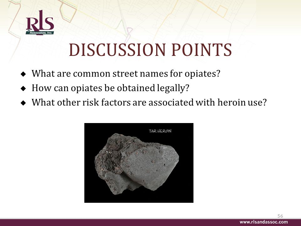 DISCUSSION POINTS What are common street names for opiates.
