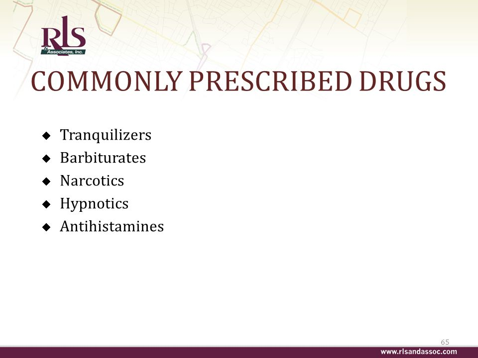 COMMONLY PRESCRIBED DRUGS Tranquilizers Barbiturates Narcotics Hypnotics Antihistamines 65