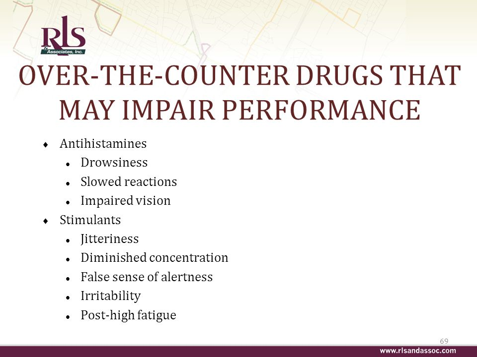 OVER-THE-COUNTER DRUGS THAT MAY IMPAIR PERFORMANCE Antihistamines l Drowsiness l Slowed reactions l Impaired vision Stimulants l Jitteriness l Diminished concentration l False sense of alertness l Irritability l Post-high fatigue 69