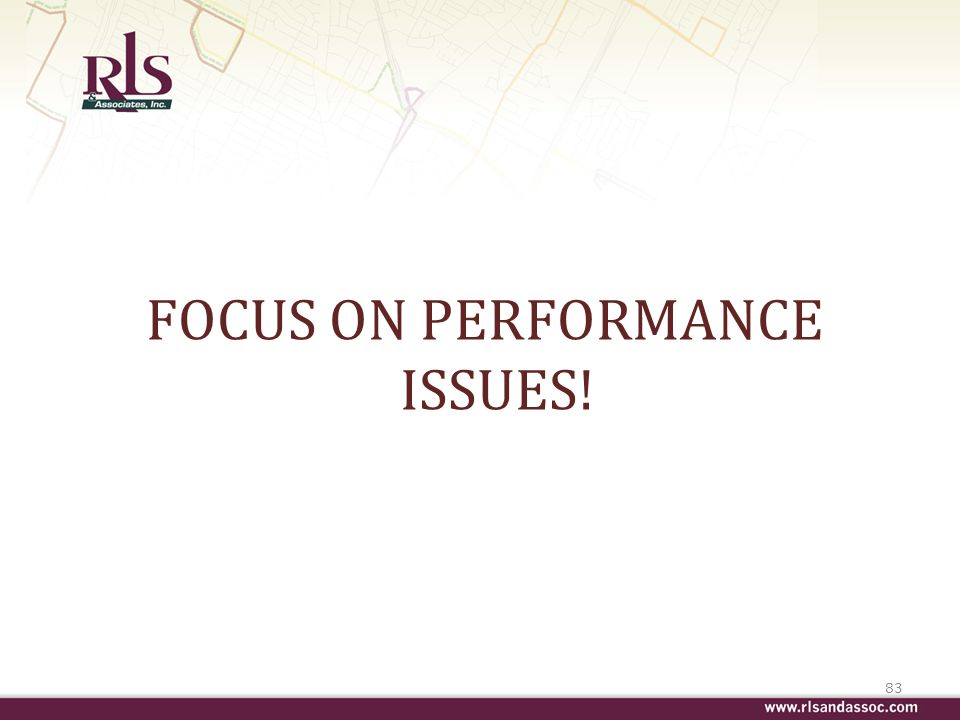 FOCUS ON PERFORMANCE ISSUES! 83