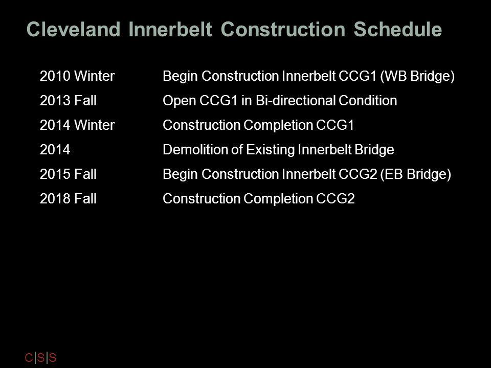 C S S 2010 Winter Begin Construction Innerbelt CCG1 (WB Bridge) 2013 Fall Open CCG1 in Bi-directional Condition 2014 Winter Construction Completion CC