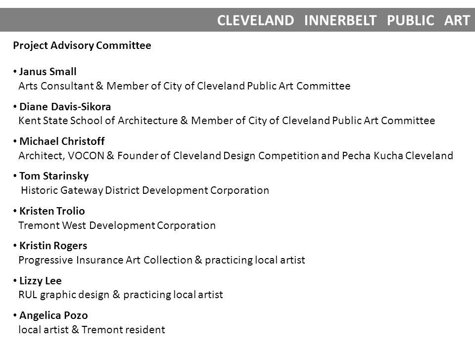 CLEVELAND INNERBELT PUBLIC ART Project Advisory Committee Janus Small Arts Consultant & Member of City of Cleveland Public Art Committee Diane Davis-S