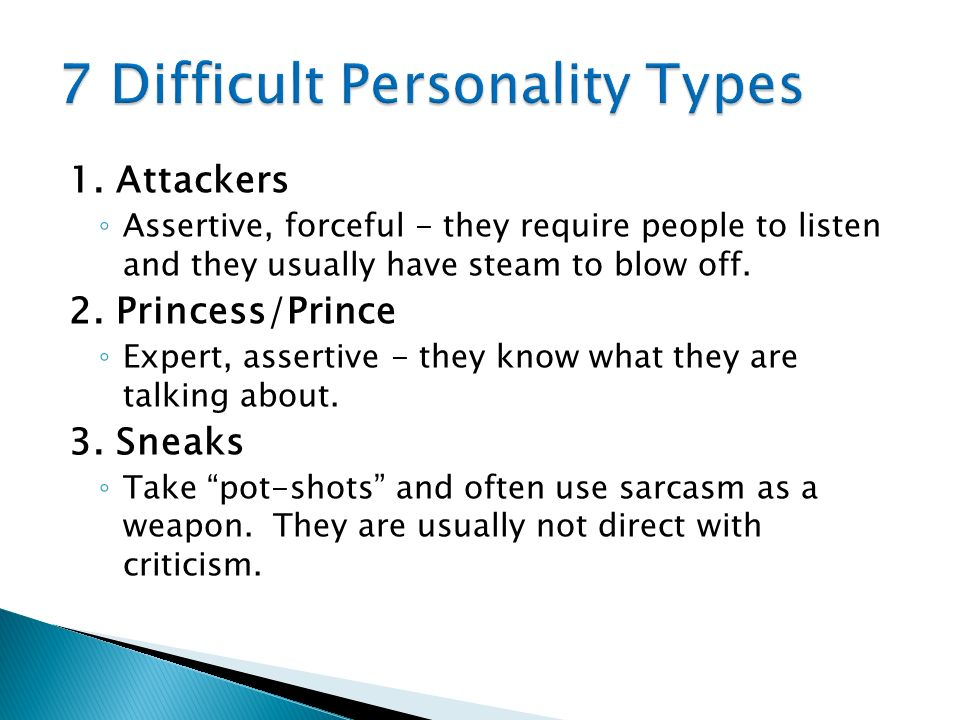1. Attackers Assertive, forceful - they require people to listen and they usually have steam to blow off. 2. Princess/Prince Expert, assertive - they