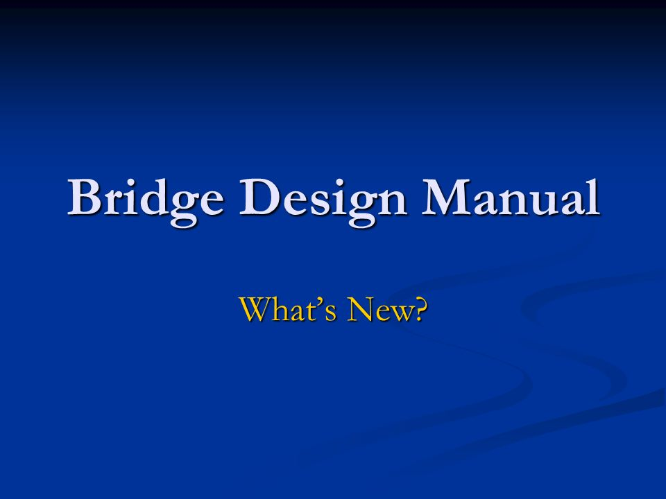 Bridge Design Manual Whats New