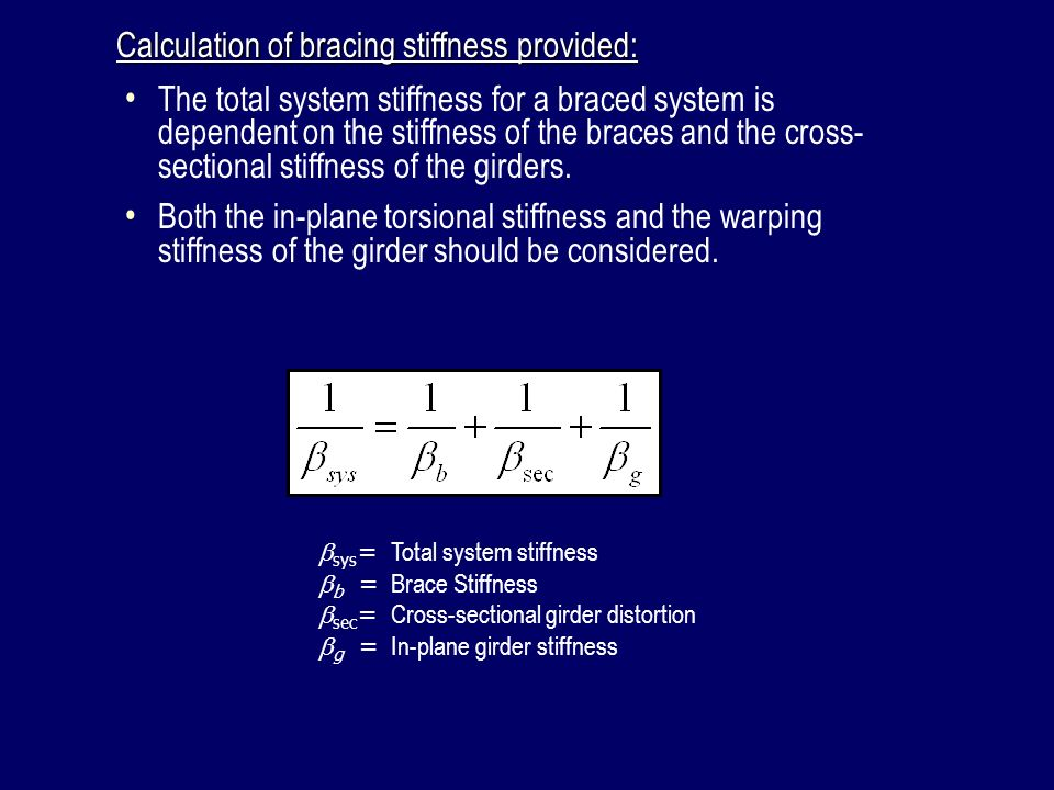 Calculation of bracing stiffness provided: sys = Total system stiffness b = Brace Stiffness sec = Cross-sectional girder distortion g = In-plane girde