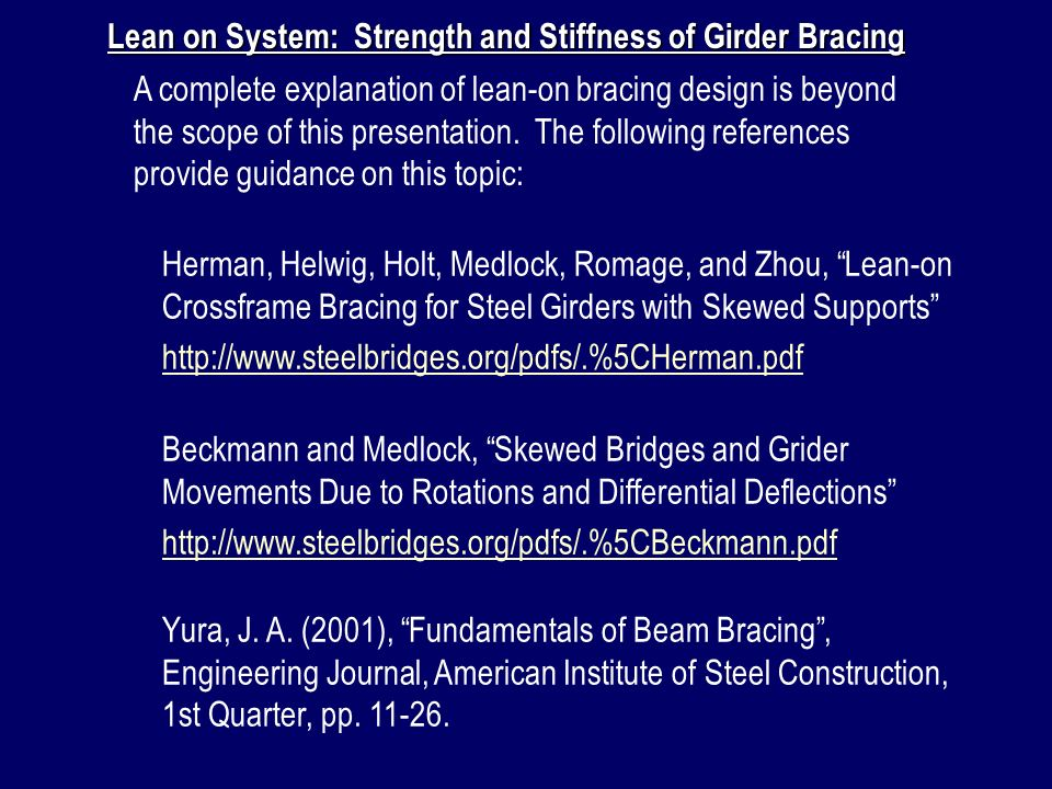 A complete explanation of lean-on bracing design is beyond the scope of this presentation. The following references provide guidance on this topic: Le