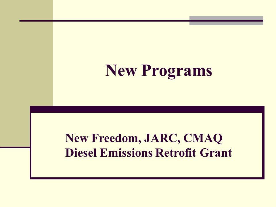 New Programs New Freedom, JARC, CMAQ Diesel Emissions Retrofit Grant