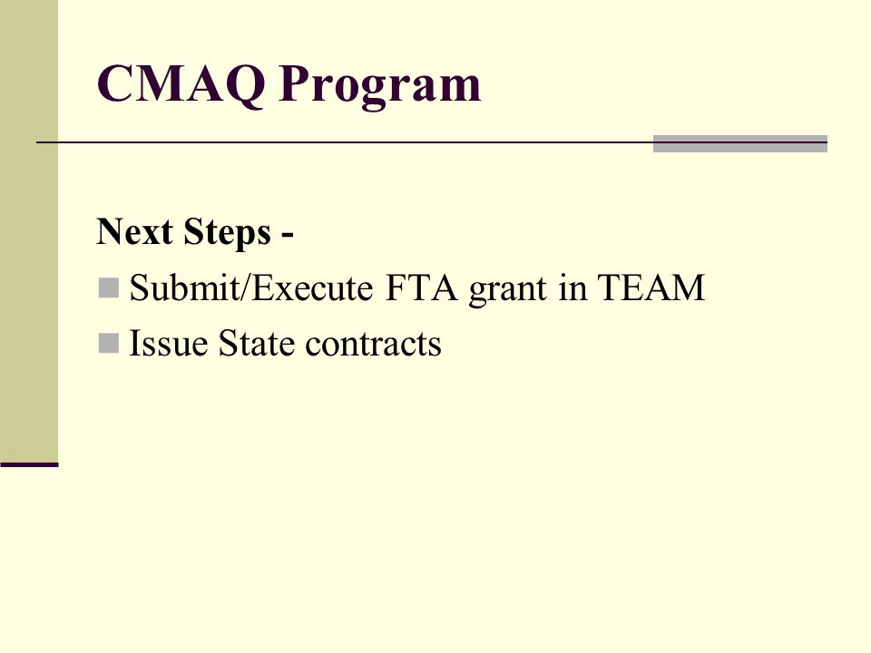 CMAQ Program Next Steps - Submit/Execute FTA grant in TEAM Issue State contracts