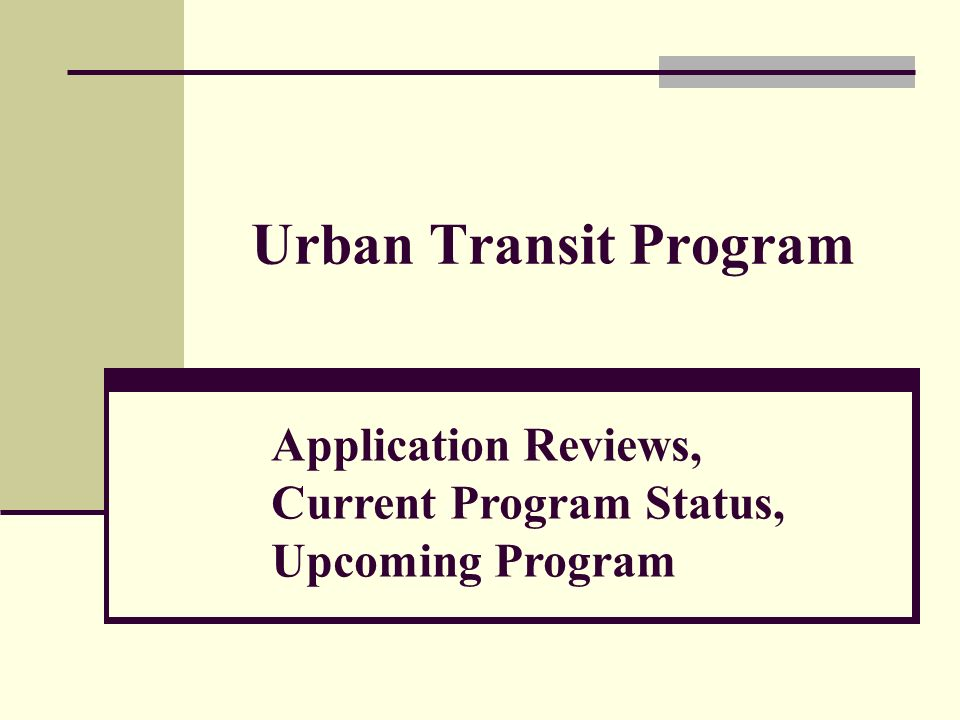 Urban Transit Program Application Reviews, Current Program Status, Upcoming Program