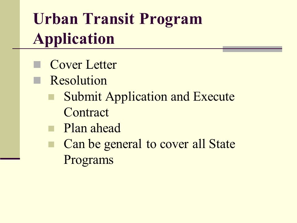 Urban Transit Program Application Cover Letter Resolution Submit Application and Execute Contract Plan ahead Can be general to cover all State Programs