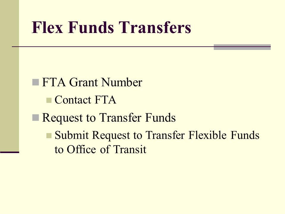 Flex Funds Transfers FTA Grant Number Contact FTA Request to Transfer Funds Submit Request to Transfer Flexible Funds to Office of Transit