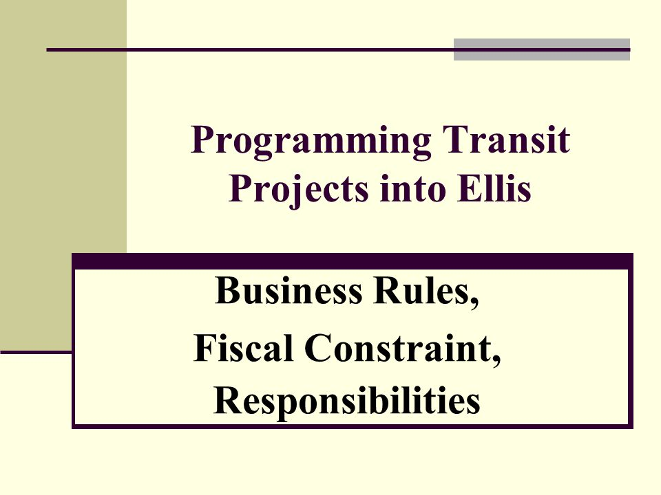 Programming Transit Projects into Ellis Business Rules, Fiscal Constraint, Responsibilities