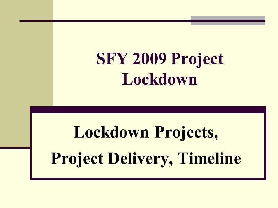 SFY 2009 Project Lockdown Lockdown Projects, Project Delivery, Timeline