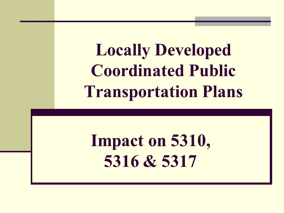 Locally Developed Coordinated Public Transportation Plans Impact on 5310, 5316 & 5317
