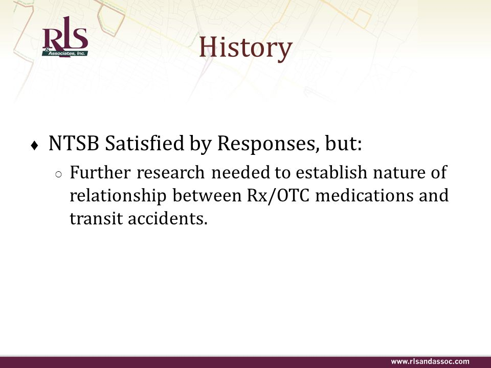 NTSB Satisfied by Responses, but: Further research needed to establish nature of relationship between Rx/OTC medications and transit accidents. Histor